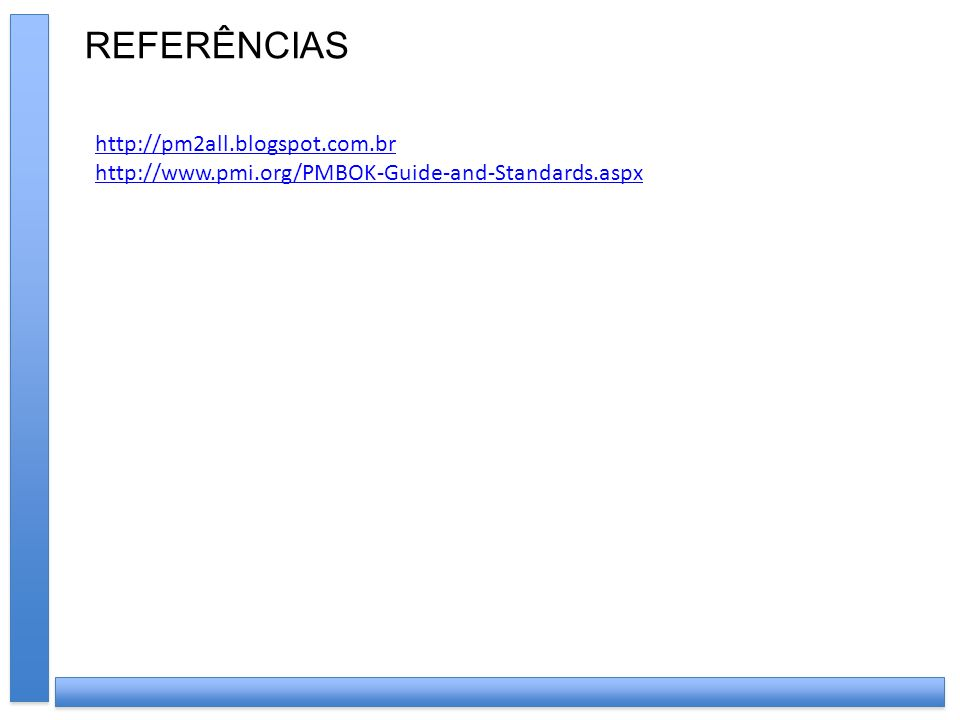 REFERÊNCIAS http://pm2all.blogspot.com.br http://www.pmi.org/PMBOK-Guide-and-Standards.aspx