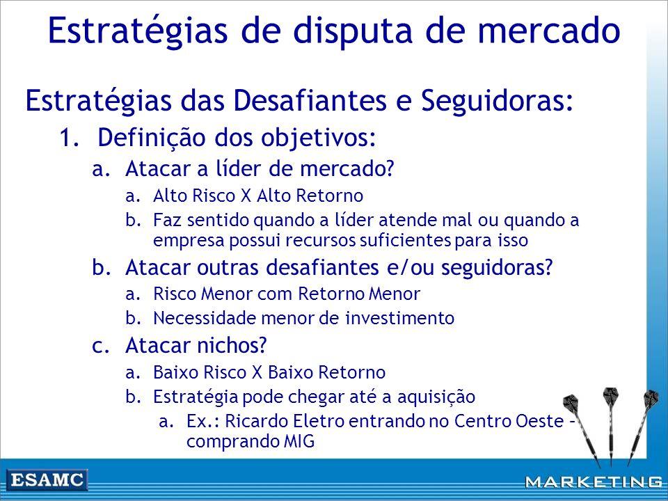 Estratégias de disputa de mercado Estratégias das Desafiantes e Seguidoras: 1.Definição dos objetivos: a.Atacar a líder de mercado? a.Alto Risco X Alt