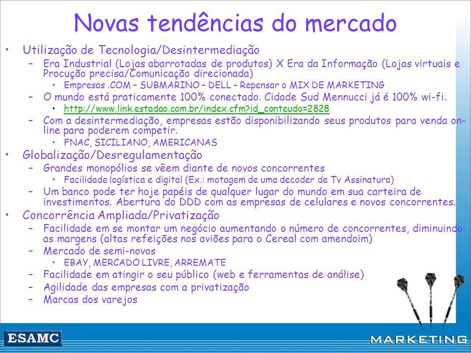 Novas tendências do mercado Utilização de Tecnologia/Desintermediação –Era Industrial (Lojas abarrotadas de produtos) X Era da Informação (Lojas virtu