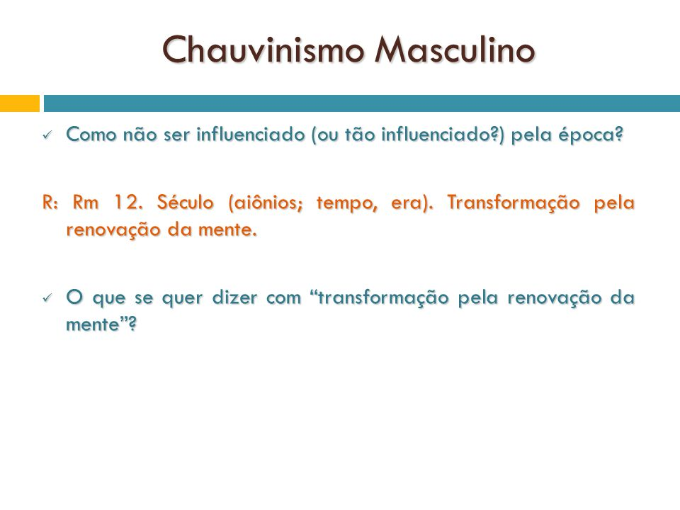 Chauvinismo Masculino Como não ser influenciado (ou tão influenciado?) pela época? Como não ser influenciado (ou tão influenciado?) pela época? R: Rm