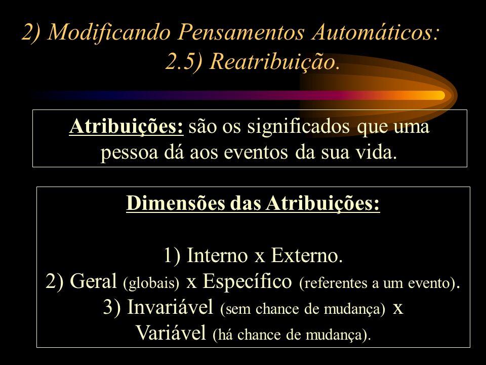 2) Modificando Pensamentos Automáticos: 2.5) Reatribuição. Atribuições: são os significados que uma pessoa dá aos eventos da sua vida. Dimensões das A