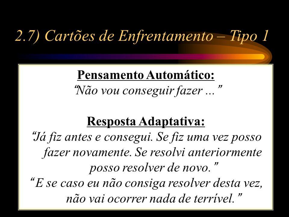 2.7) Cartões de Enfrentamento – Tipo 1 Pensamento Automático: Não vou conseguir fazer... Resposta Adaptativa: Já fiz antes e consegui. Se fiz uma vez
