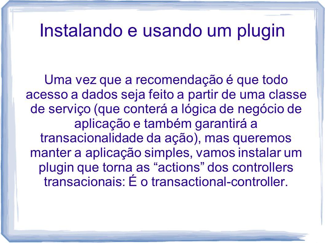 Instalando e usando um plugin Uma vez que a recomendação é que todo acesso a dados seja feito a partir de uma classe de serviço (que conterá a lógica