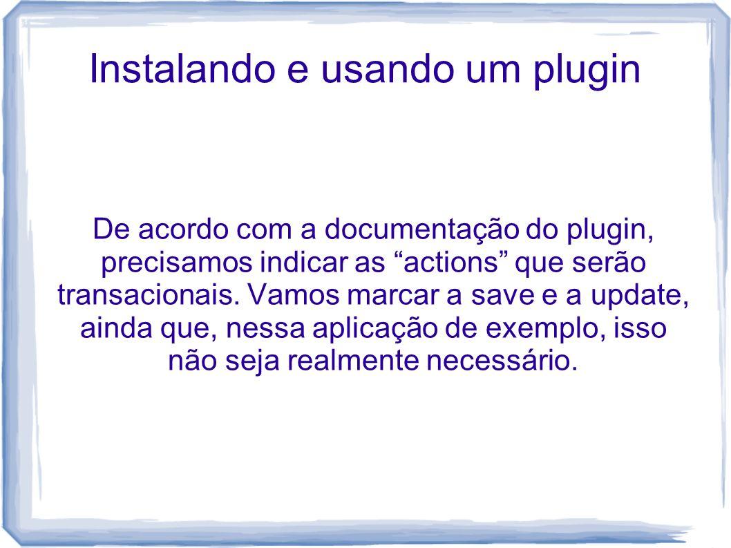 Instalando e usando um plugin De acordo com a documentação do plugin, precisamos indicar as actions que serão transacionais. Vamos marcar a save e a u