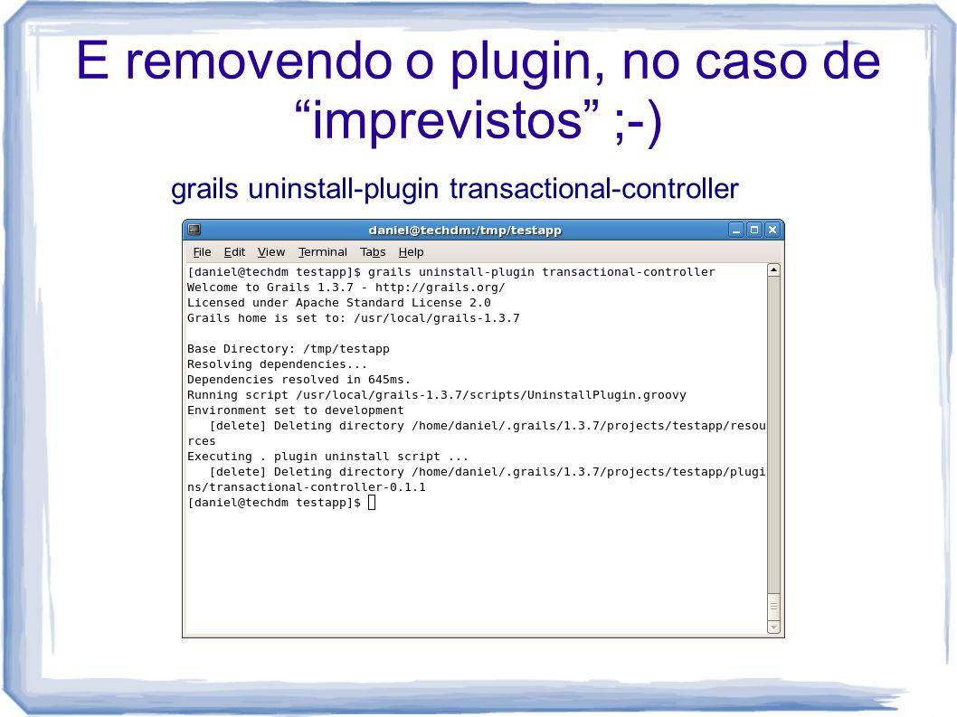 E removendo o plugin, no caso de imprevistos ;-) grails uninstall-plugin transactional-controller
