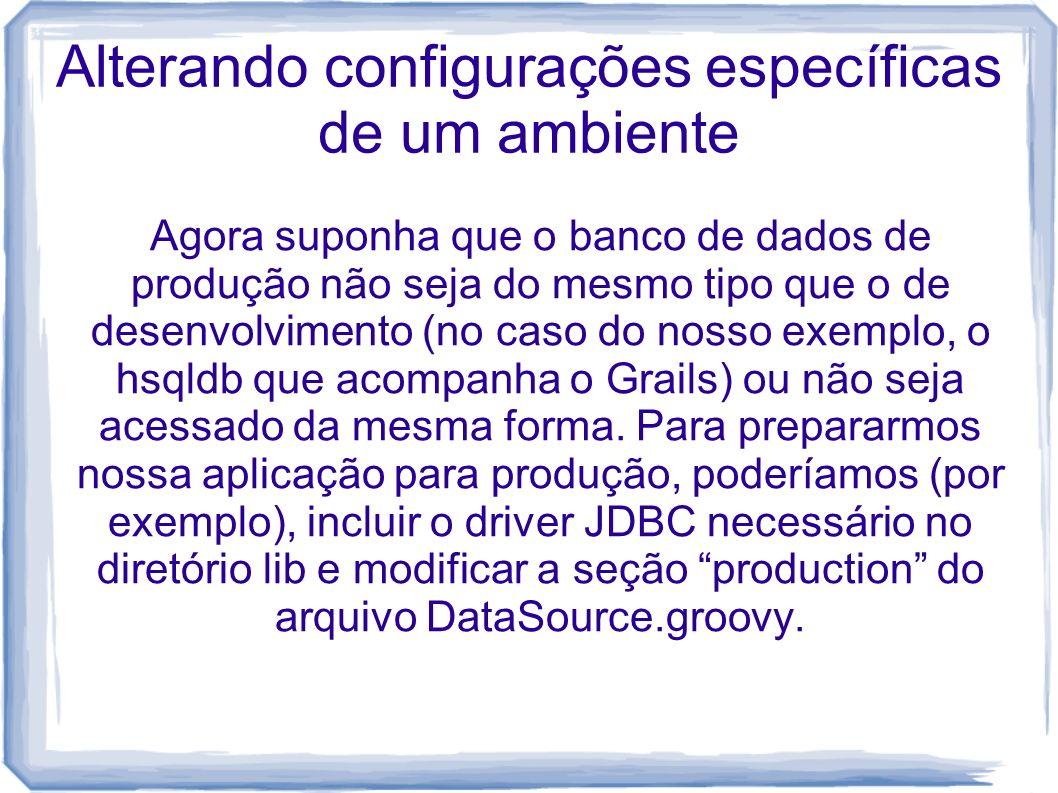 Alterando configurações específicas de um ambiente Agora suponha que o banco de dados de produção não seja do mesmo tipo que o de desenvolvimento (no