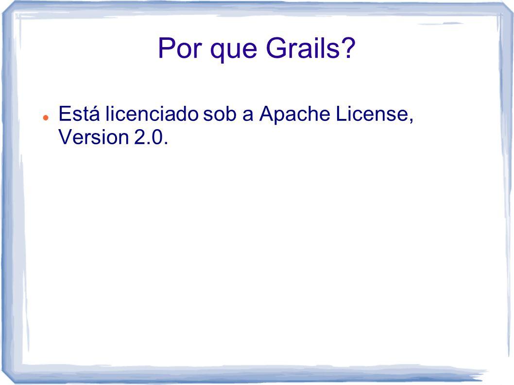 Por que Grails? Está licenciado sob a Apache License, Version 2.0.