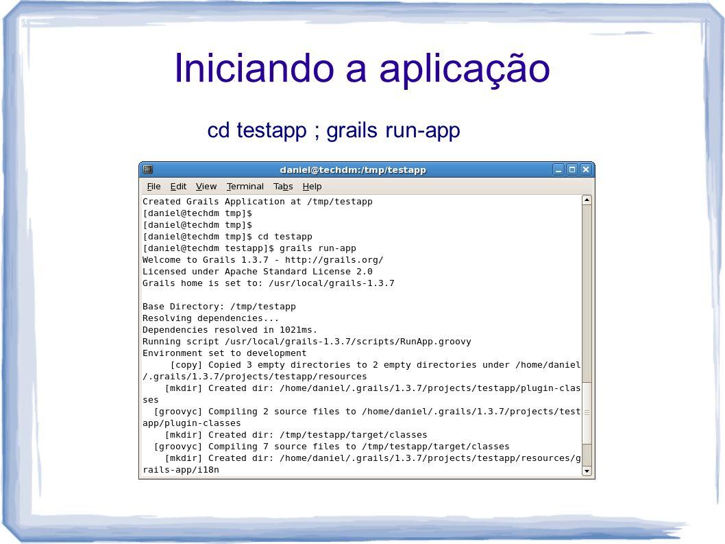 Iniciando a aplicação cd testapp ; grails run-app