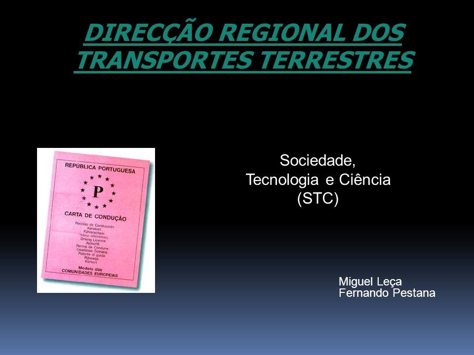 DIRECÇÃO REGIONAL DOS TRANSPORTES TERRESTRES Sociedade, Tecnologia e Ciência (STC) Miguel Leça Fernando Pestana