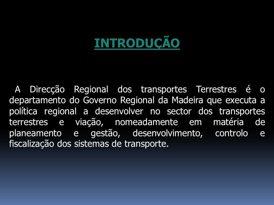 INTRODUÇÃO A Direcção Regional dos transportes Terrestres é o departamento do Governo Regional da Madeira que executa a política regional a desenvolve