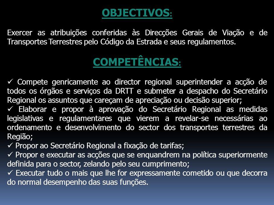 OBJECTIVOS : Exercer as atribuições conferidas às Direcções Gerais de Viação e de Transportes Terrestres pelo Código da Estrada e seus regulamentos. C
