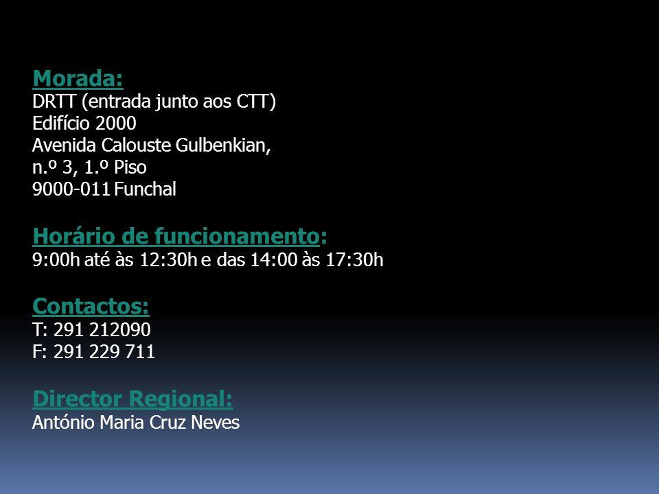 Morada: DRTT (entrada junto aos CTT) Edifício 2000 Avenida Calouste Gulbenkian, n.º 3, 1.º Piso 9000-011 Funchal Horário de funcionamento: 9:00h até à