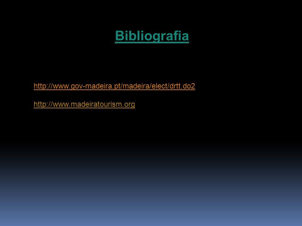 Bibliografia http://www.gov-madeira.pt/madeira/elect/drtt.do2 http://www.madeiratourism.org