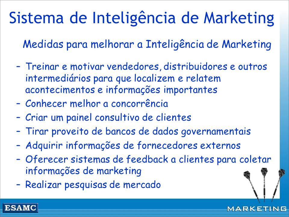 Sistema de Inteligência de Marketing Medidas para melhorar a Inteligência de Marketing –Treinar e motivar vendedores, distribuidores e outros intermed