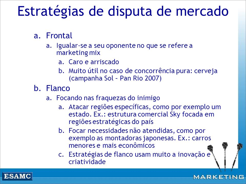 Estratégias de disputa de mercado a.Frontal a.Igualar-se a seu oponente no que se refere a marketing mix a.Caro e arriscado b.Muito útil no caso de co