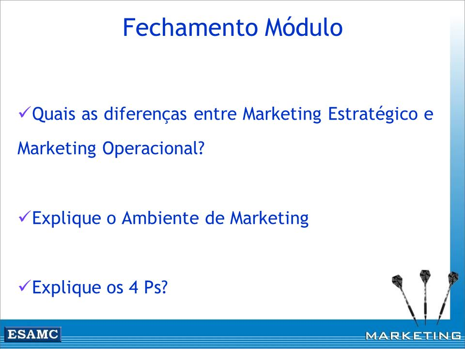 Quais as diferenças entre Marketing Estratégico e Marketing Operacional? Explique o Ambiente de Marketing Explique os 4 Ps? Fechamento Módulo