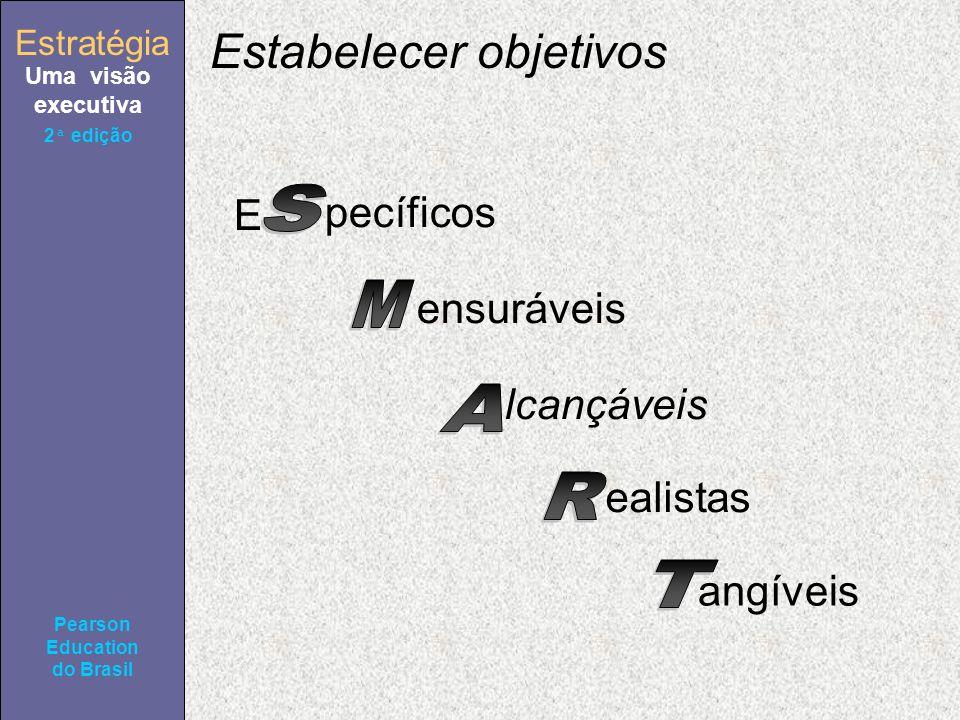Estratégia Uma visão executiva Pearson Education do Brasil 2ª edição Estabelecer objetivos pecíficos ensuráveis lcançáveis ealistas angíveis E