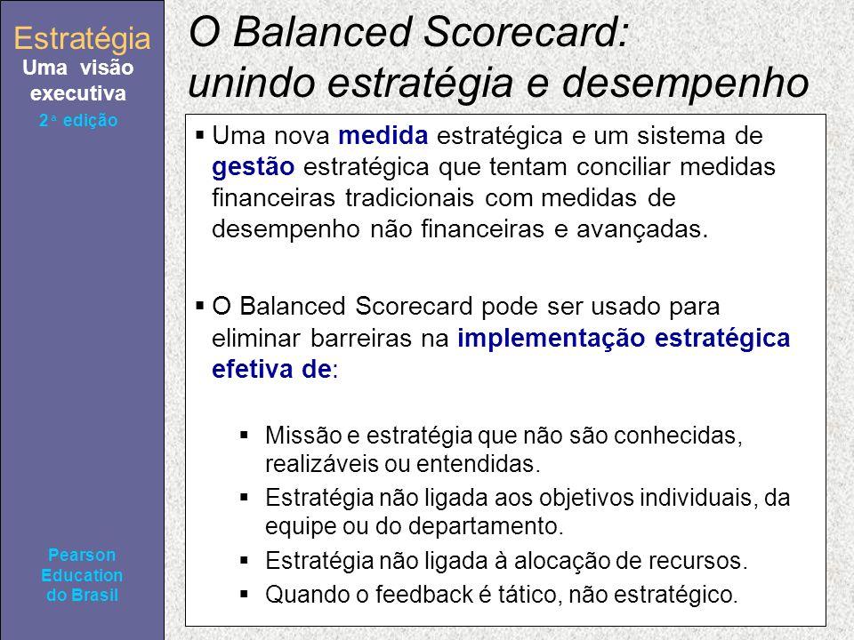 Estratégia Uma visão executiva Pearson Education do Brasil 2ª edição O Balanced Scorecard Liderar Ficar para trás Soft Hard Visão e estratégia Visão e estratégia CLIENTE Para atingir nossa visão, como nossos clientes devem nos ver.