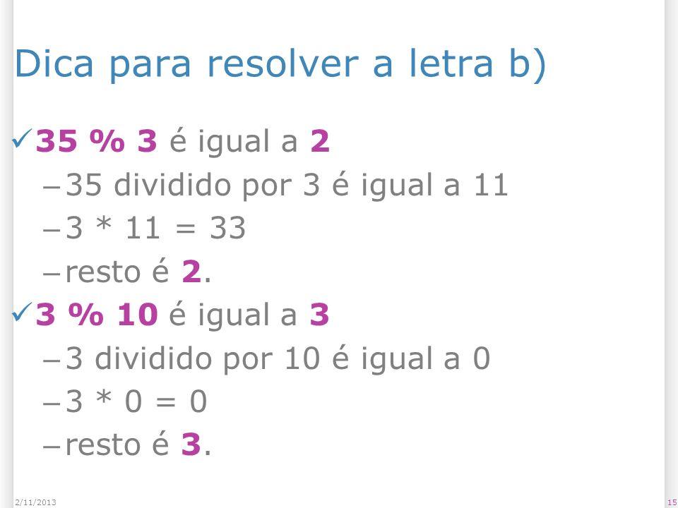 Dica para resolver a letra b) 35 % 3 é igual a 2 – 35 dividido por 3 é igual a 11 – 3 * 11 = 33 – resto é 2. 3 % 10 é igual a 3 – 3 dividido por 10 é
