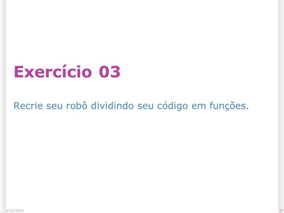 Exercício 03 Recrie seu robô dividindo seu código em funções. 172/11/2013