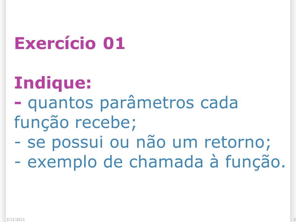 Exercício 01 Indique: - quantos parâmetros cada função recebe; - se possui ou não um retorno; - exemplo de chamada à função. 32/11/2013