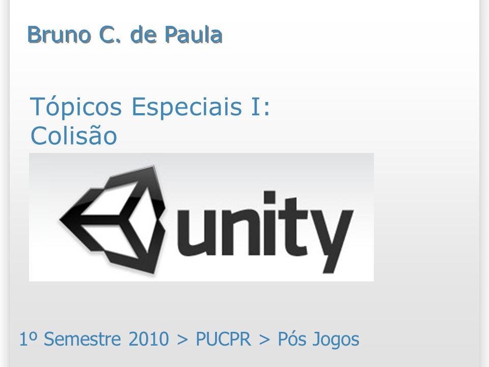 Tópicos Especiais I: Colisão 1º Semestre 2010 > PUCPR > Pós Jogos Bruno C. de Paula