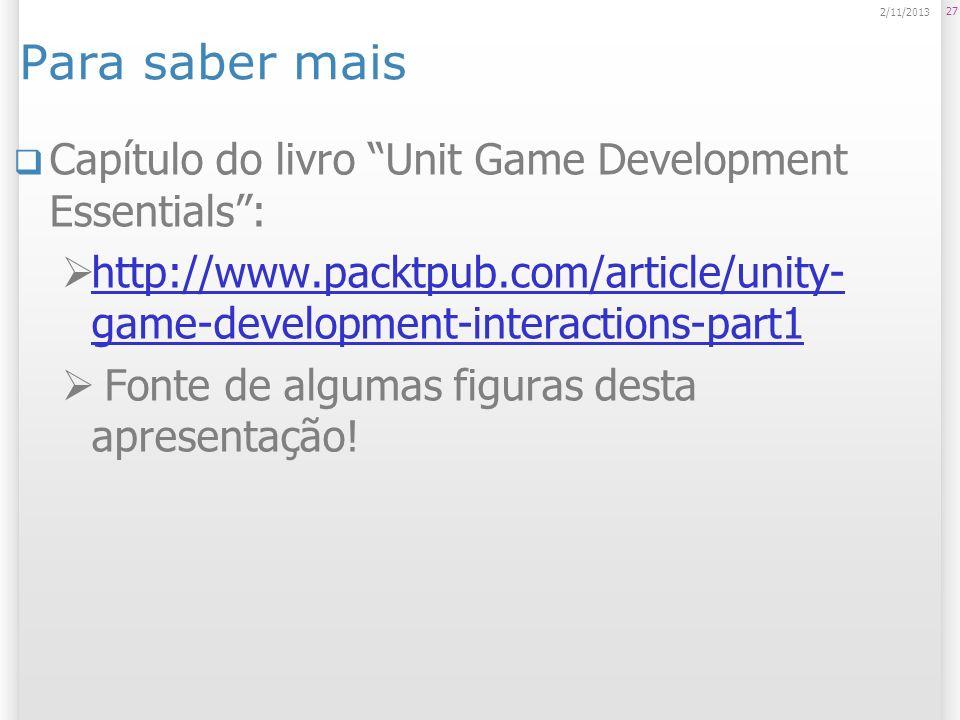 Para saber mais Capítulo do livro Unit Game Development Essentials: http://www.packtpub.com/article/unity- game-development-interactions-part1 http://