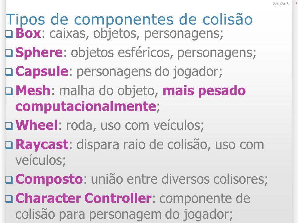 Tipos de componentes de colisão Box: caixas, objetos, personagens; Sphere: objetos esféricos, personagens; Capsule: personagens do jogador; Mesh: malh