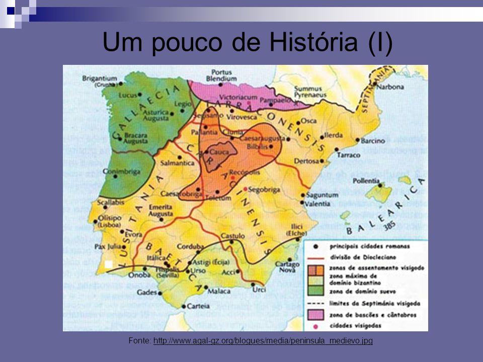 Um pouco de História (I) Fonte: http://www.agal-gz.org/blogues/media/peninsula_medievo.jpg