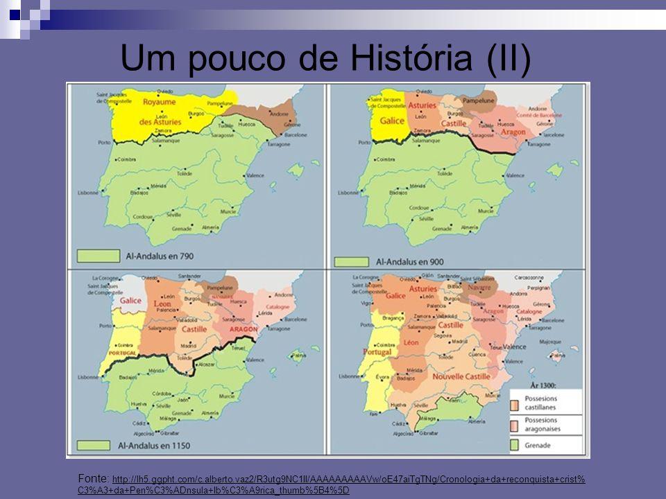 Um pouco de História (II) Fonte: http://lh5.ggpht.com/c.alberto.vaz2/R3utg9NC1II/AAAAAAAAAVw/oE47aiTgTNg/Cronologia+da+reconquista+crist% C3%A3+da+Pen