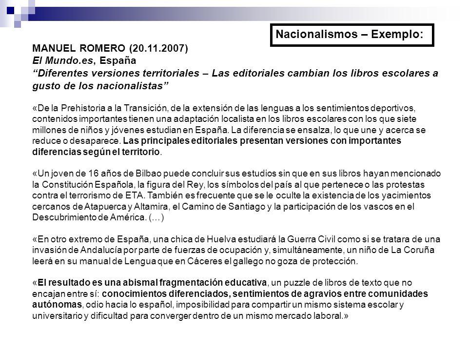 MANUEL ROMERO (20.11.2007) El Mundo.es, España Diferentes versiones territoriales – Las editoriales cambian los libros escolares a gusto de los nacion