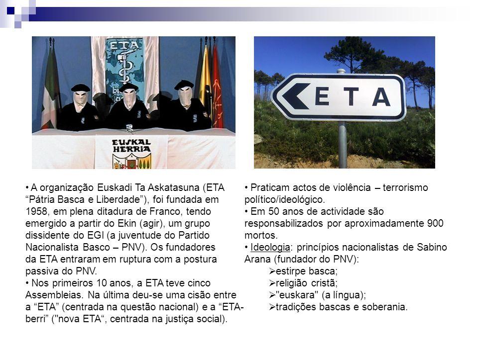 A organização Euskadi Ta Askatasuna (ETA Pátria Basca e Liberdade), foi fundada em 1958, em plena ditadura de Franco, tendo emergido a partir do Ekin