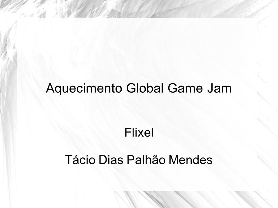 Aquecimento Global Game Jam Flixel Tácio Dias Palhão Mendes