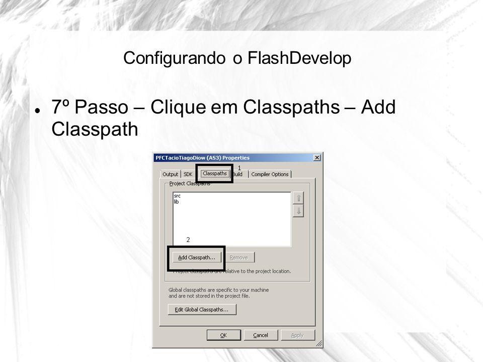 Configurando o FlashDevelop 7º Passo – Clique em Classpaths – Add Classpath