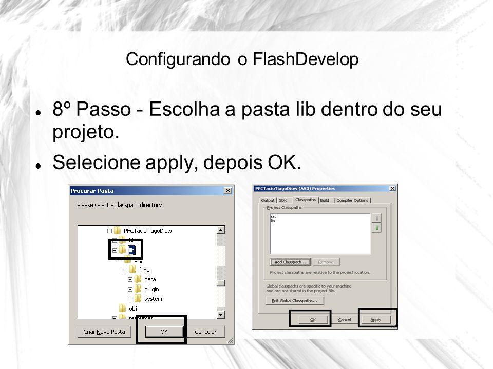 Configurando o FlashDevelop 8º Passo - Escolha a pasta lib dentro do seu projeto.