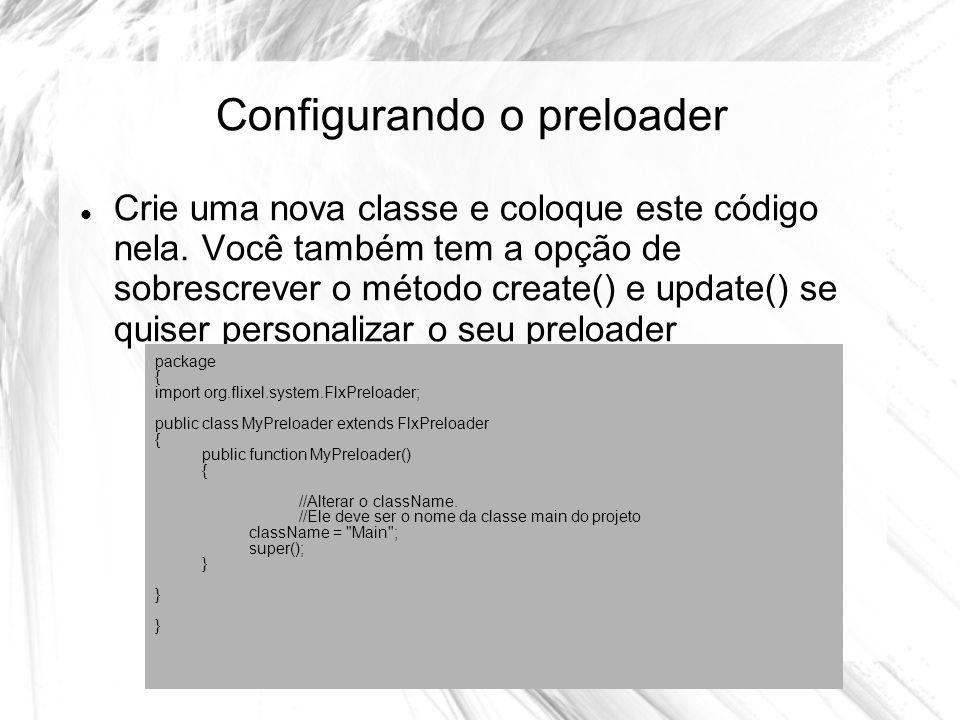 Configurando o preloader Crie uma nova classe e coloque este código nela.