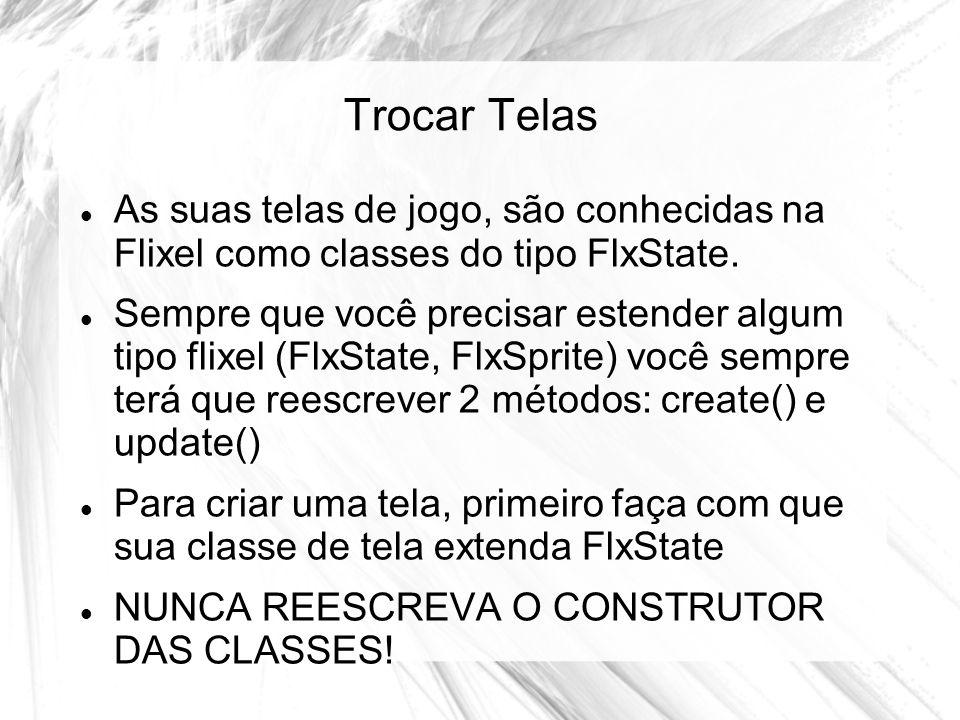 Trocar Telas As suas telas de jogo, são conhecidas na Flixel como classes do tipo FlxState.