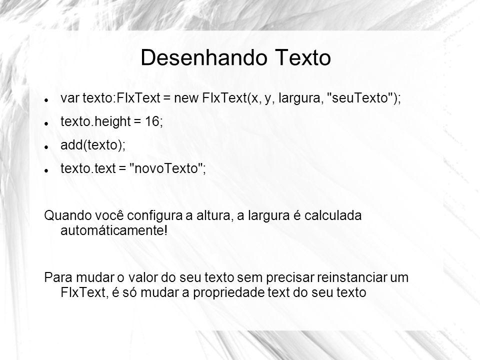 Desenhando Texto var texto:FlxText = new FlxText(x, y, largura, seuTexto ); texto.height = 16; add(texto); texto.text = novoTexto ; Quando você configura a altura, a largura é calculada automáticamente.
