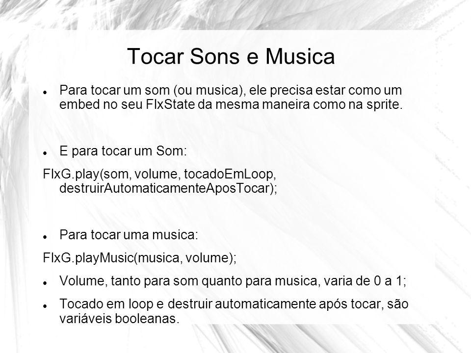 Tocar Sons e Musica Para tocar um som (ou musica), ele precisa estar como um embed no seu FlxState da mesma maneira como na sprite.