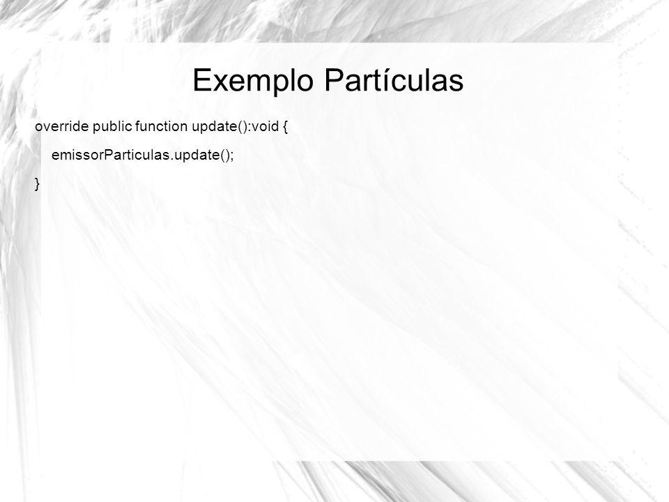 Exemplo Partículas override public function update():void { emissorParticulas.update(); }