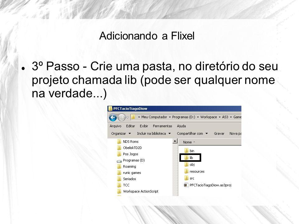 Adicionando a Flixel 3º Passo - Crie uma pasta, no diretório do seu projeto chamada lib (pode ser qualquer nome na verdade...)