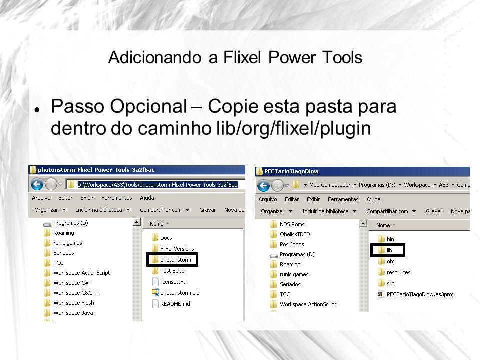 Adicionando a Flixel Power Tools Passo Opcional – Copie esta pasta para dentro do caminho lib/org/flixel/plugin