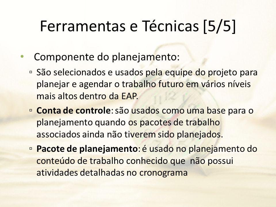 Ferramentas e Técnicas [5/5] Componente do planejamento: São selecionados e usados pela equipe do projeto para planejar e agendar o trabalho futuro em
