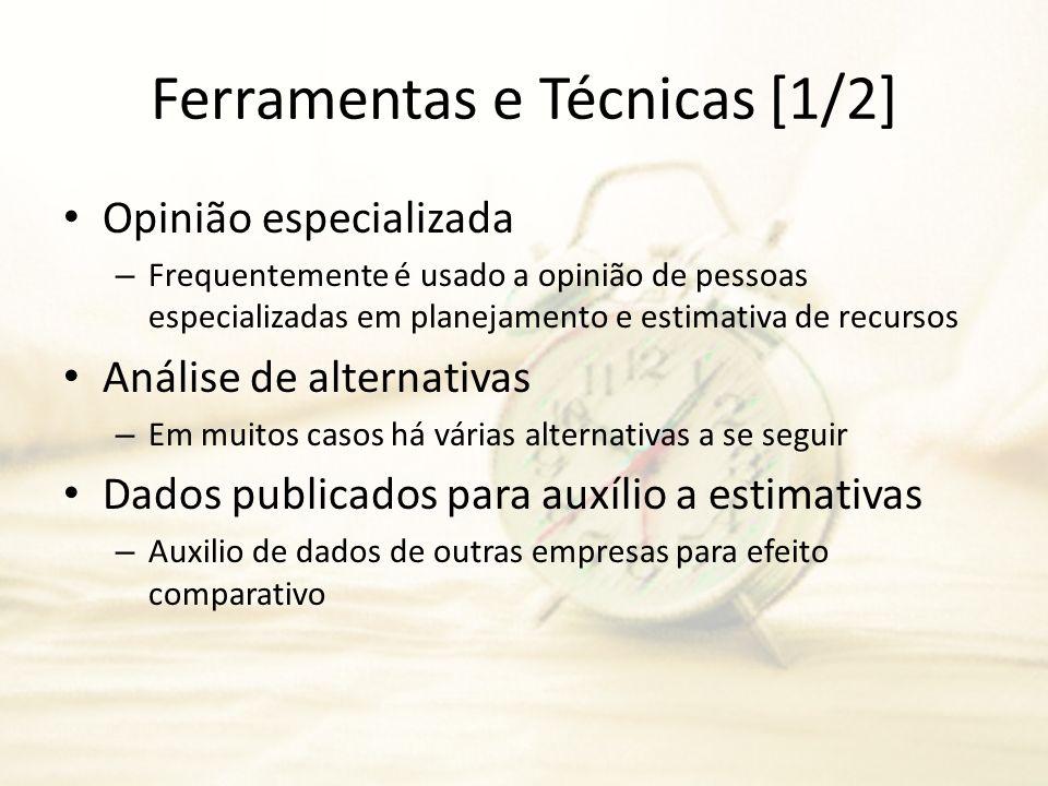 Ferramentas e Técnicas [1/2] Opinião especializada – Frequentemente é usado a opinião de pessoas especializadas em planejamento e estimativa de recurs
