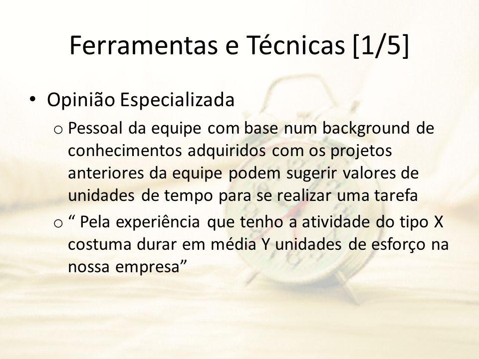 Ferramentas e Técnicas [1/5] Opinião Especializada o Pessoal da equipe com base num background de conhecimentos adquiridos com os projetos anteriores