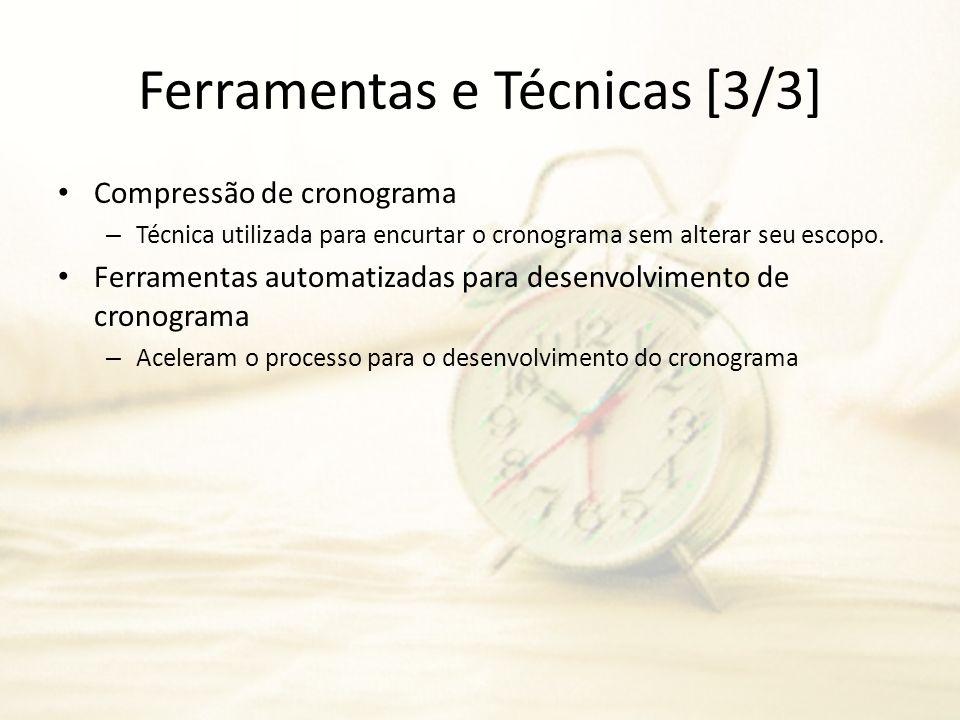 Ferramentas e Técnicas [3/3] Compressão de cronograma – Técnica utilizada para encurtar o cronograma sem alterar seu escopo. Ferramentas automatizadas