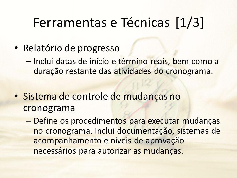 Ferramentas e Técnicas[1/3] Relatório de progresso – Inclui datas de início e término reais, bem como a duração restante das atividades do cronograma.