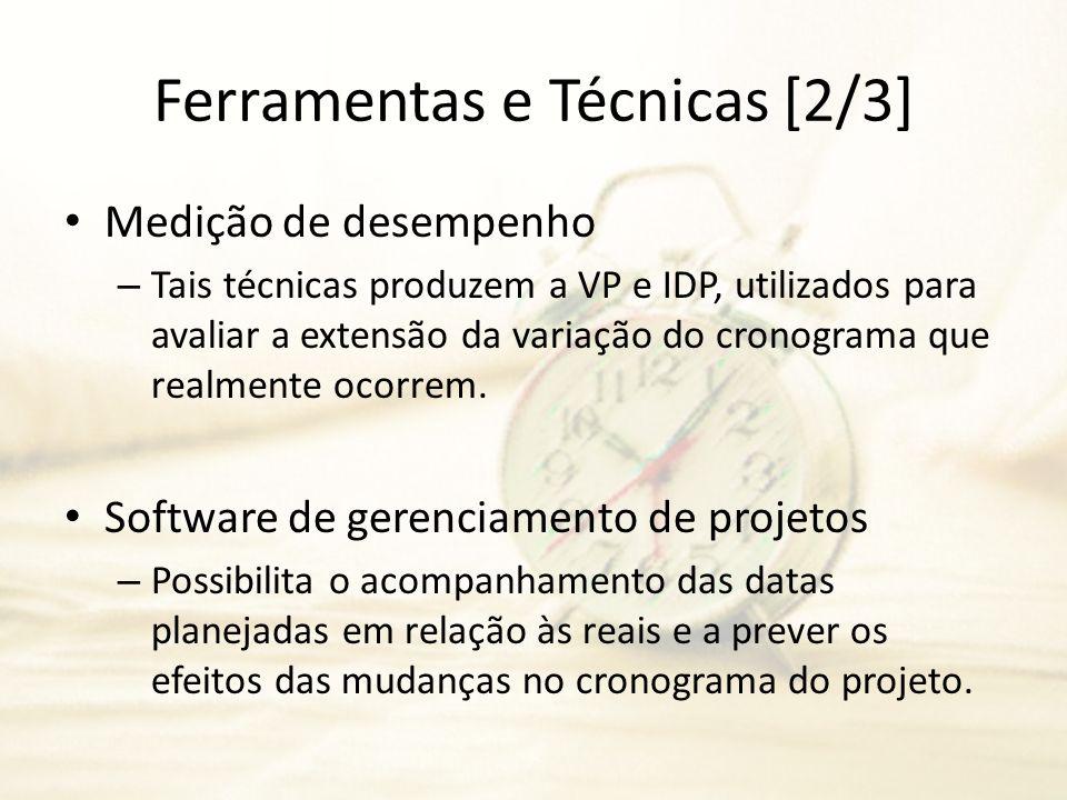Ferramentas e Técnicas [2/3] Medição de desempenho – Tais técnicas produzem a VP e IDP, utilizados para avaliar a extensão da variação do cronograma q