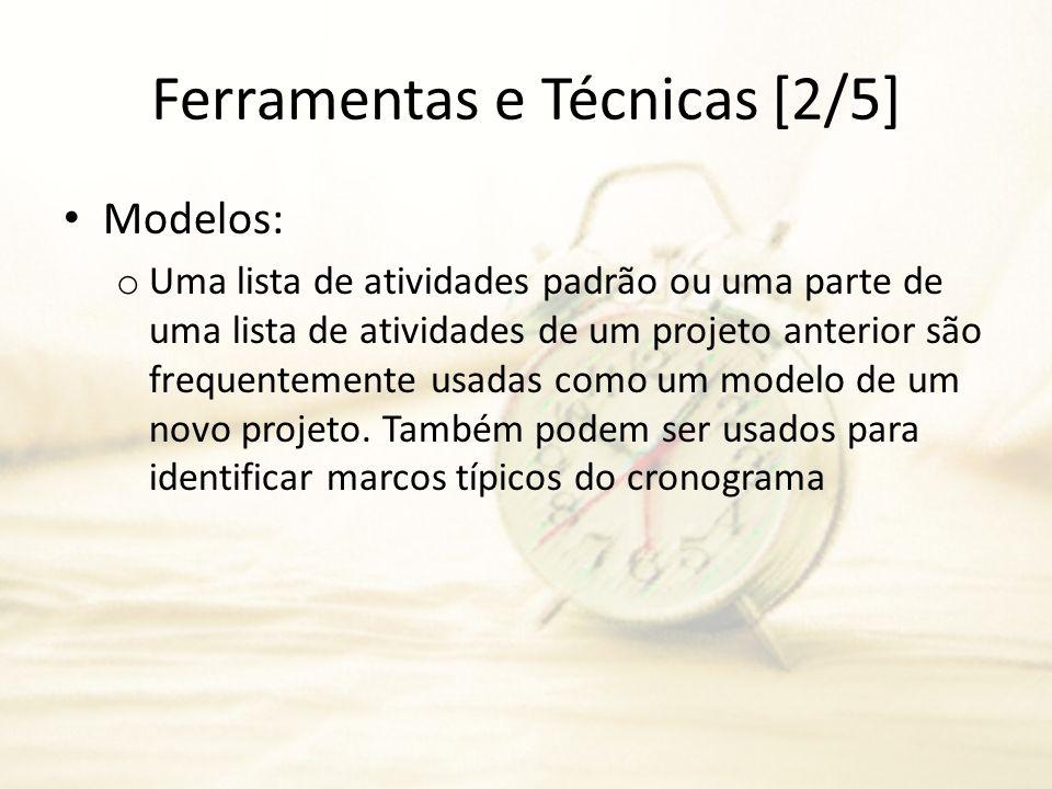 Ferramentas e Técnicas [2/5] Modelos: o Uma lista de atividades padrão ou uma parte de uma lista de atividades de um projeto anterior são frequentemen