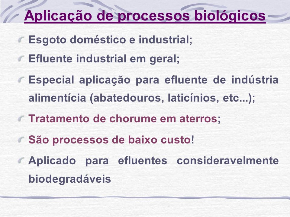 Aplicação de processos biológicos Esgoto doméstico e industrial; Efluente industrial em geral; Especial aplicação para efluente de indústria alimentíc